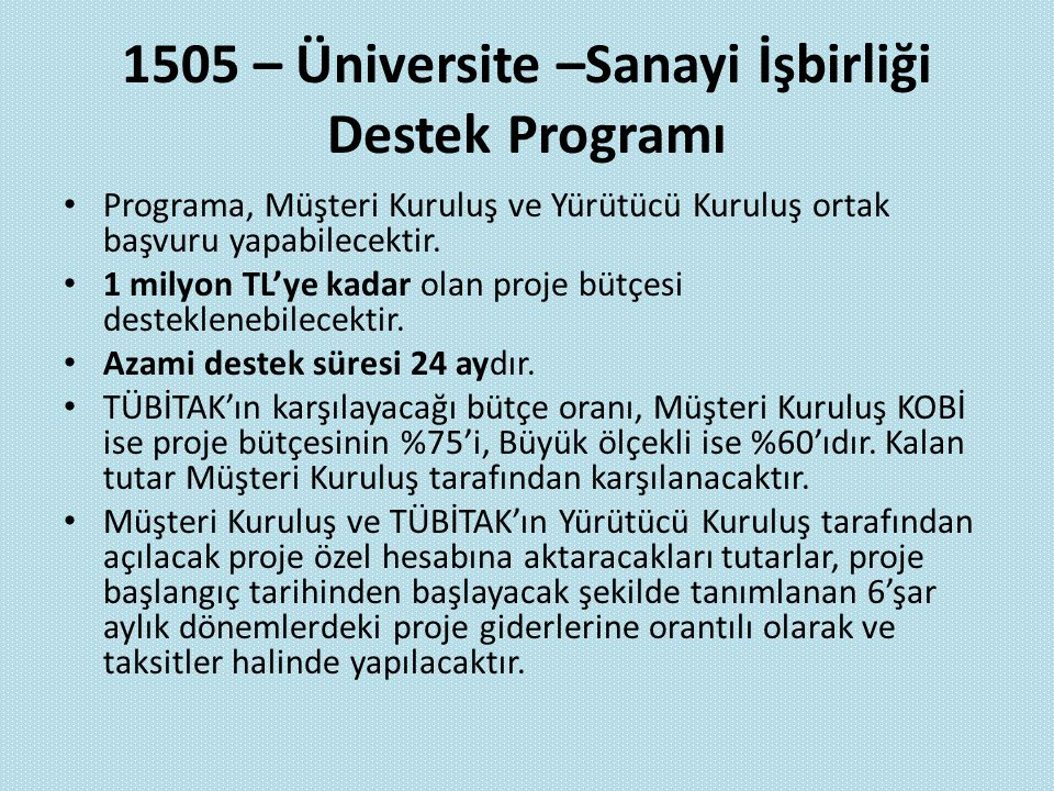 1505 – Üniversite –Sanayi İşbirliği Destek Programı Programa, Müşteri Kuruluş ve Yürütücü Kuruluş ortak başvuru yapabilecektir. 1 milyon TL'ye kadar o