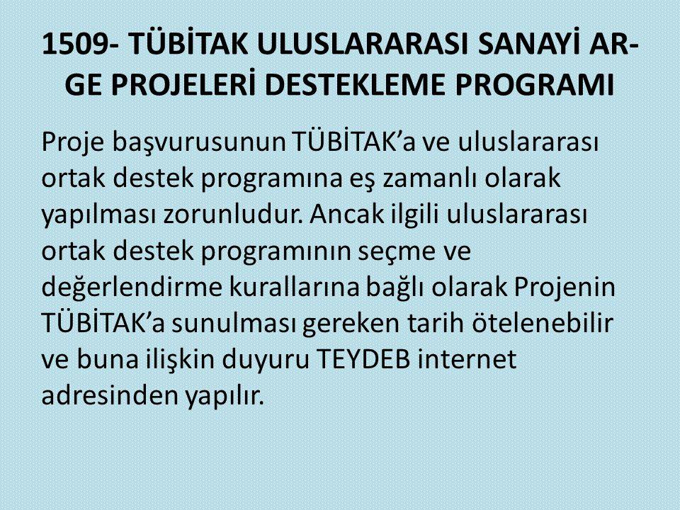 1509- TÜBİTAK ULUSLARARASI SANAYİ AR- GE PROJELERİ DESTEKLEME PROGRAMI Proje başvurusunun TÜBİTAK'a ve uluslararası ortak destek programına eş zamanlı