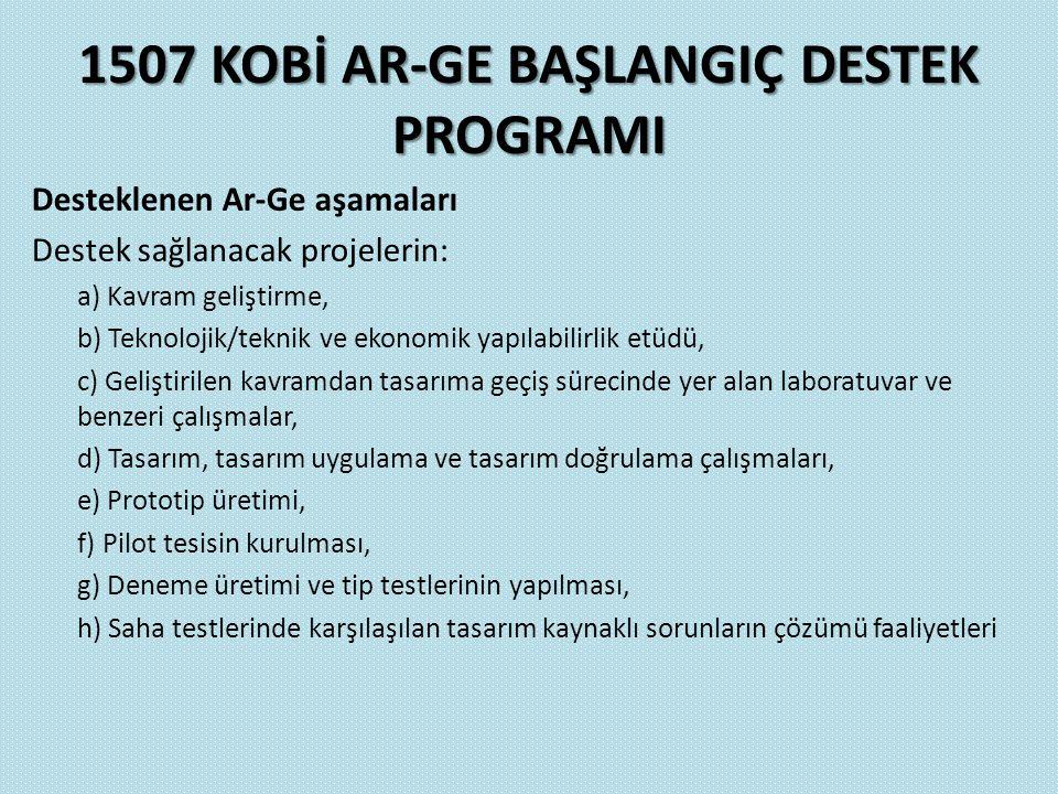 1507 KOBİ AR-GE BAŞLANGIÇ DESTEK PROGRAMI Desteklenen Ar-Ge aşamaları Destek sağlanacak projelerin: a) Kavram geliştirme, b) Teknolojik/teknik ve ekon