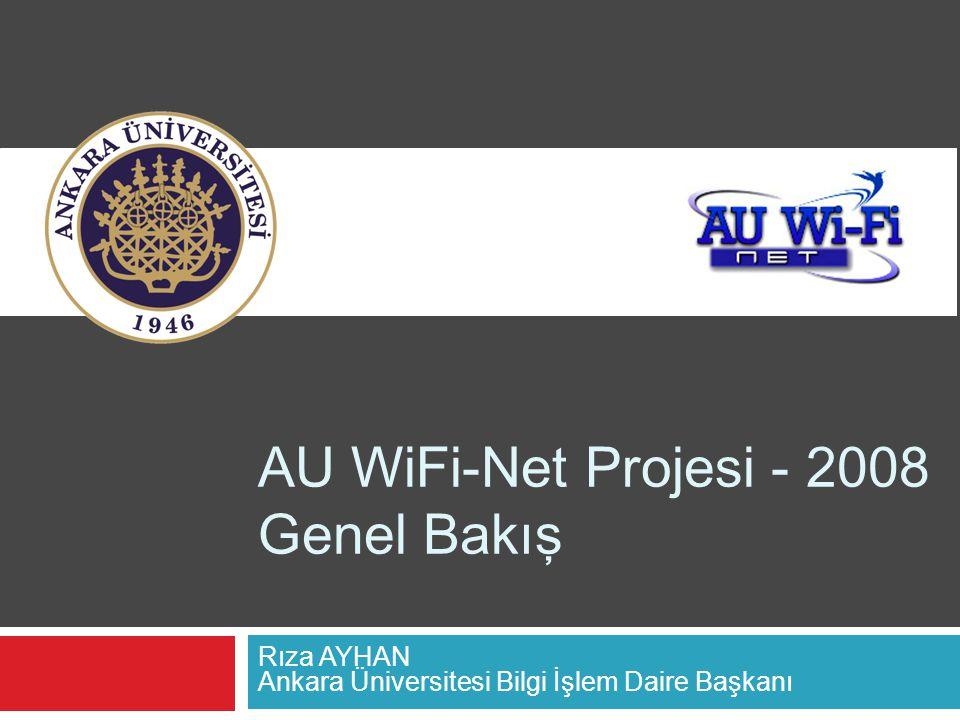 AU WiFi-Net Projesi - 2008 Genel Bakış Rıza AYHAN Ankara Üniversitesi Bilgi İşlem Daire Başkanı