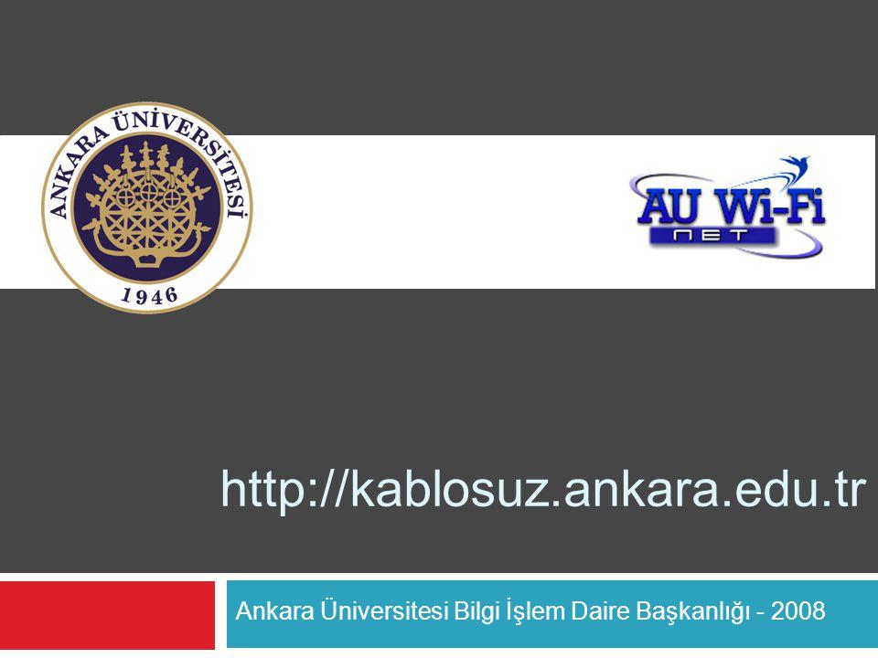 http://kablosuz.ankara.edu.tr Ankara Üniversitesi Bilgi İşlem Daire Başkanlığı - 2008