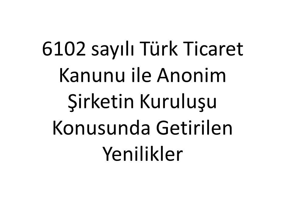 6102 sayılı Türk Ticaret Kanunu ile Anonim Şirketin Kuruluşu Konusunda Getirilen Yenilikler