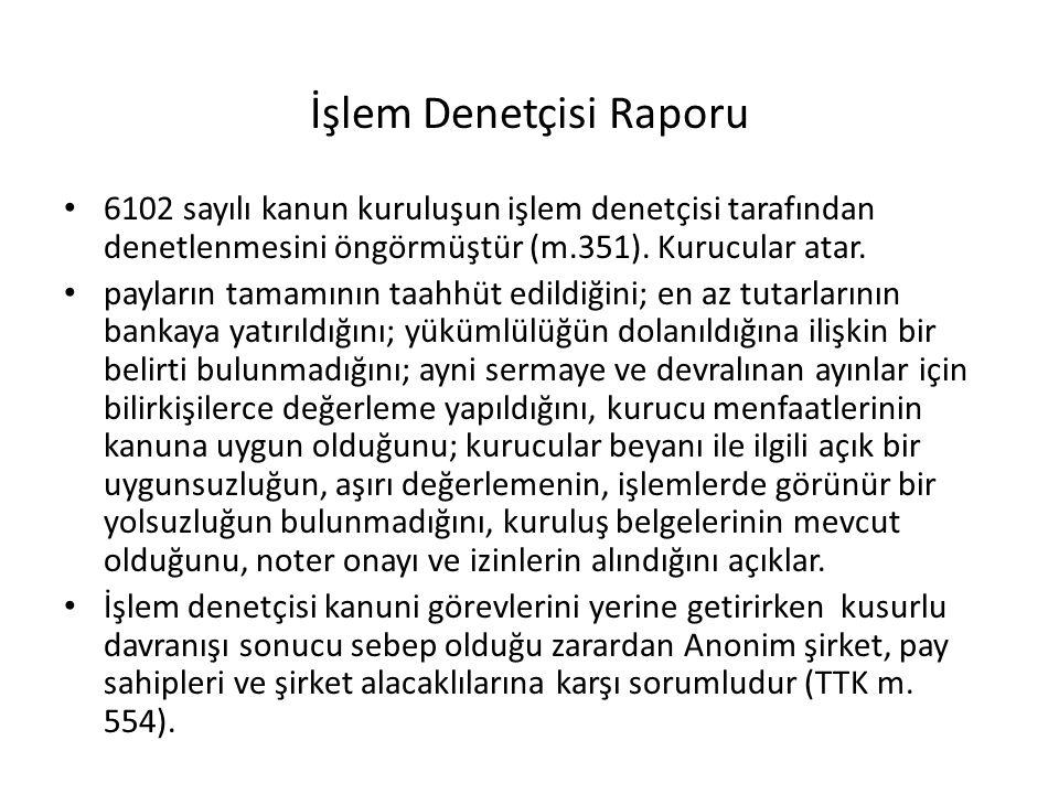 İşlem Denetçisi Raporu 6102 sayılı kanun kuruluşun işlem denetçisi tarafından denetlenmesini öngörmüştür (m.351).