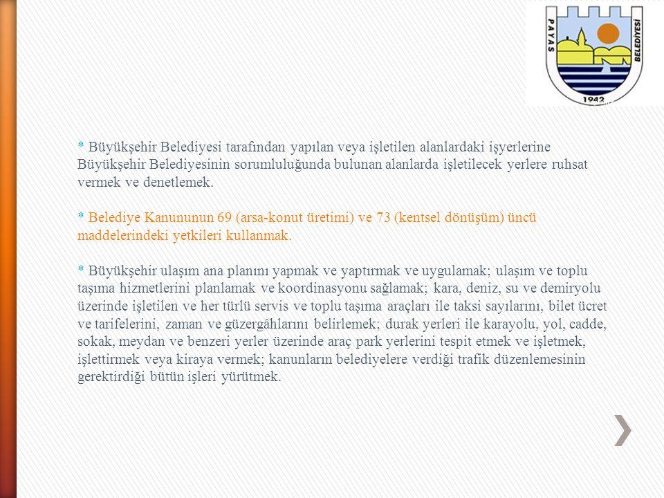* Büyükşehir Belediyesi tarafından yapılan veya işletilen alanlardaki işyerlerine Büyükşehir Belediyesinin sorumluluğunda bulunan alanlarda işletilece