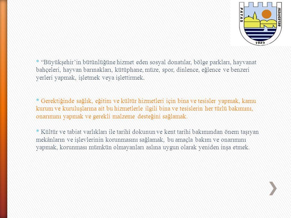"""* """"Büyükşehir'in bütünlüğüne hizmet eden sosyal donatılar, bölge parkları, hayvanat bahçeleri, hayvan barınakları, kütüphane, müze, spor, dinlence, eğ"""