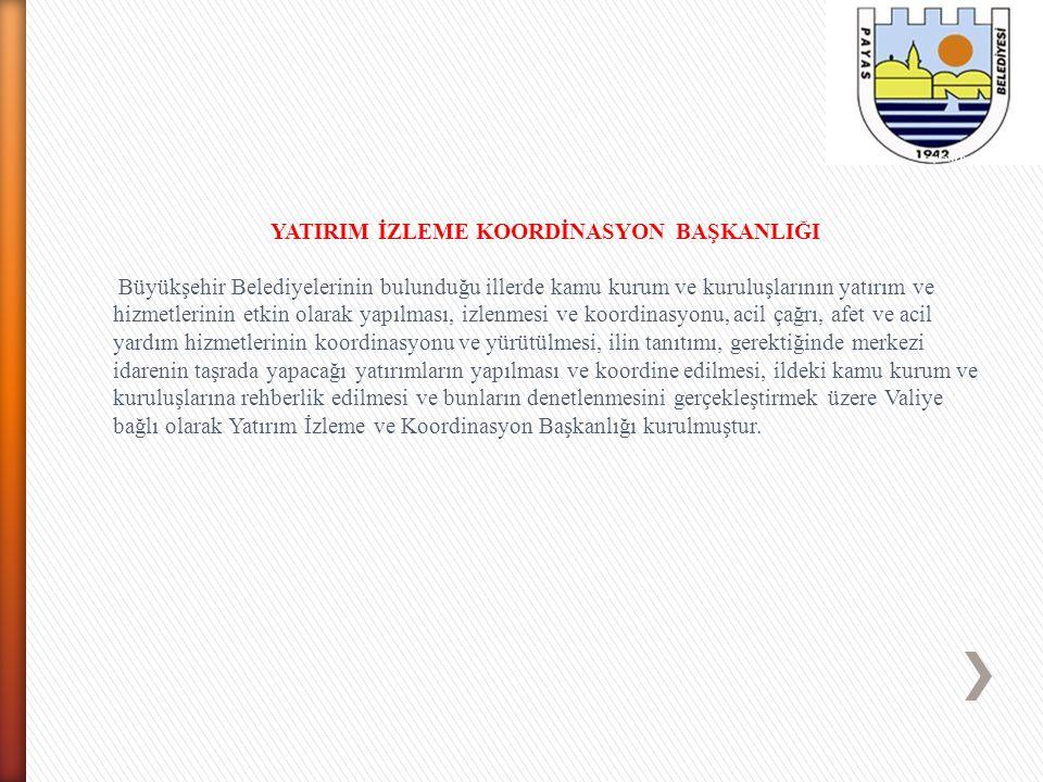 YATIRIM İZLEME KOORDİNASYON BAŞKANLIĞI Büyükşehir Belediyelerinin bulunduğu illerde kamu kurum ve kuruluşlarının yatırım ve hizmetlerinin etkin olarak