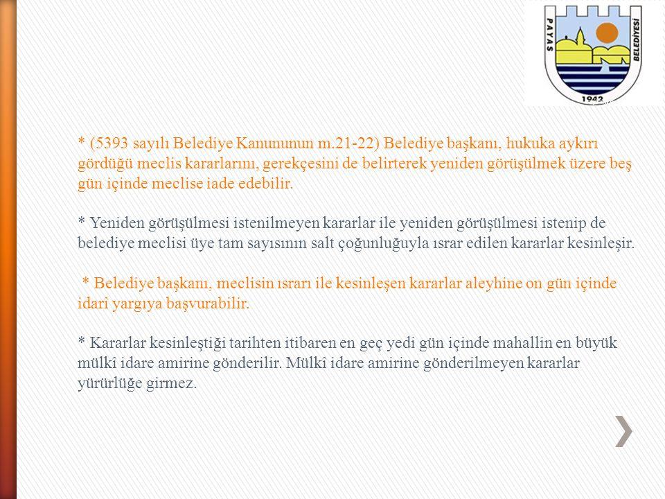 * (5393 sayılı Belediye Kanununun m.21-22) Belediye başkanı, hukuka aykırı gördüğü meclis kararlarını, gerekçesini de belirterek yeniden görüşülmek üz