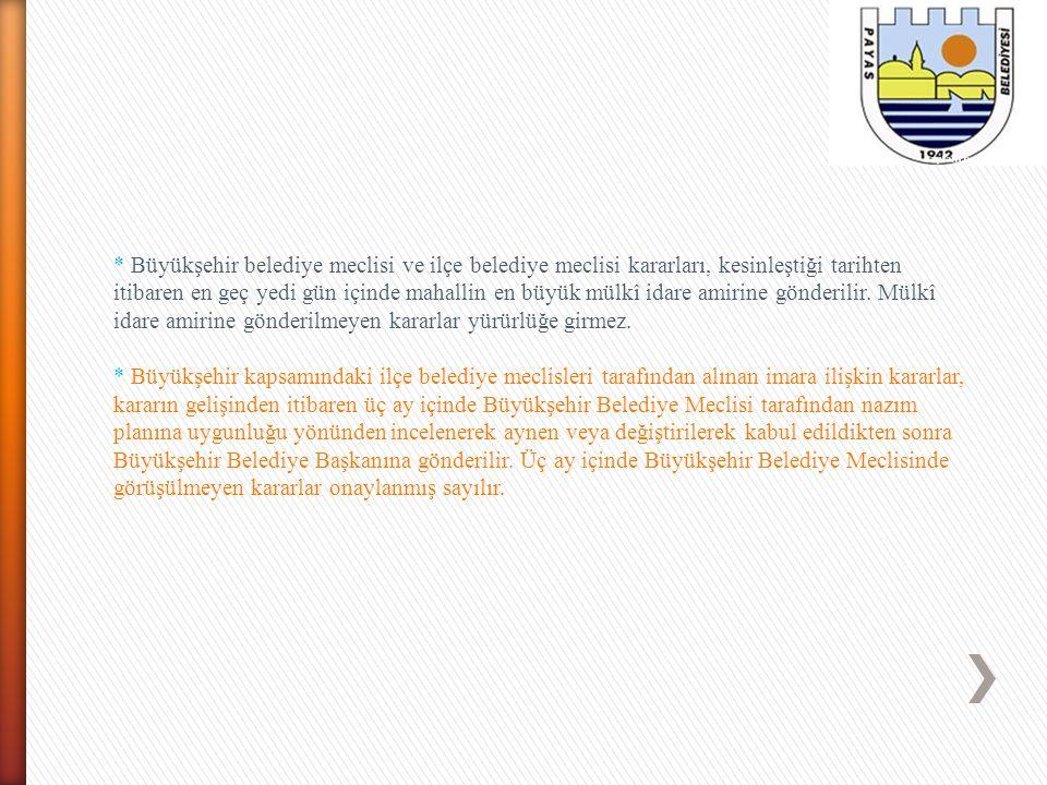 * Büyükşehir belediye meclisi ve ilçe belediye meclisi kararları, kesinleştiği tarihten itibaren en geç yedi gün içinde mahallin en büyük mülkî idare