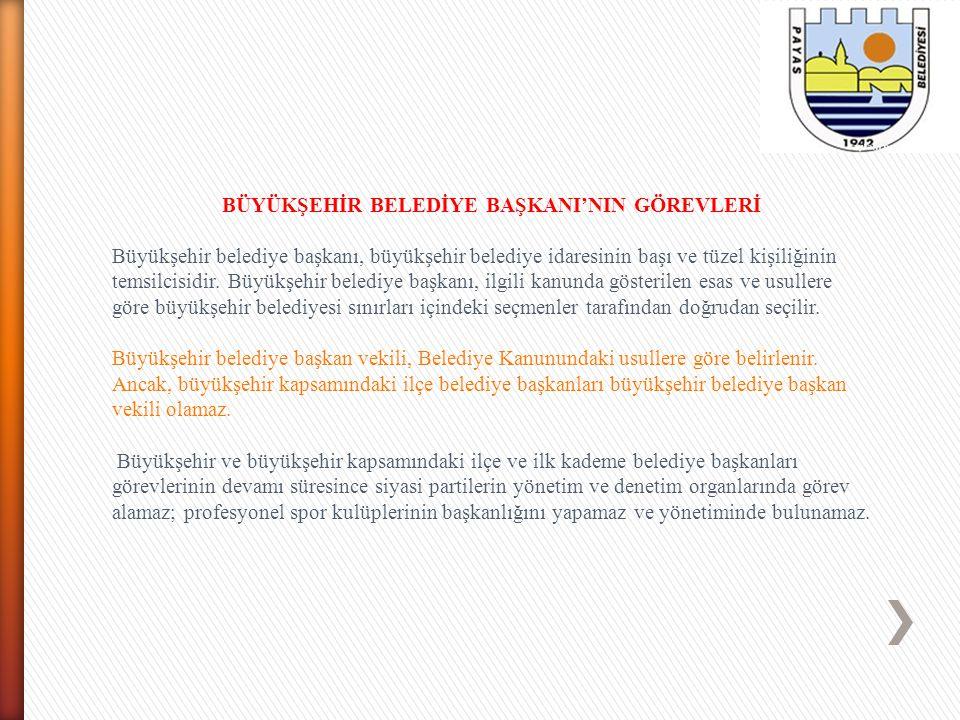 BÜYÜKŞEHİR BELEDİYE BAŞKANI'NIN GÖREVLERİ Büyükşehir belediye başkanı, büyükşehir belediye idaresinin başı ve tüzel kişiliğinin temsilcisidir. Büyükşe