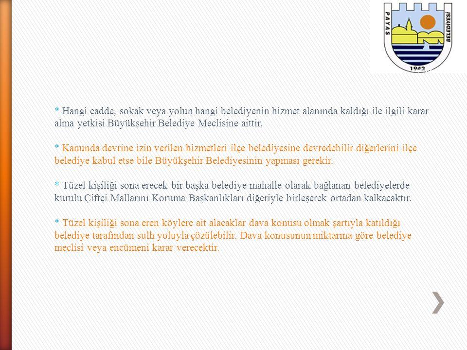* Hangi cadde, sokak veya yolun hangi belediyenin hizmet alanında kaldığı ile ilgili karar alma yetkisi Büyükşehir Belediye Meclisine aittir. * Kanund