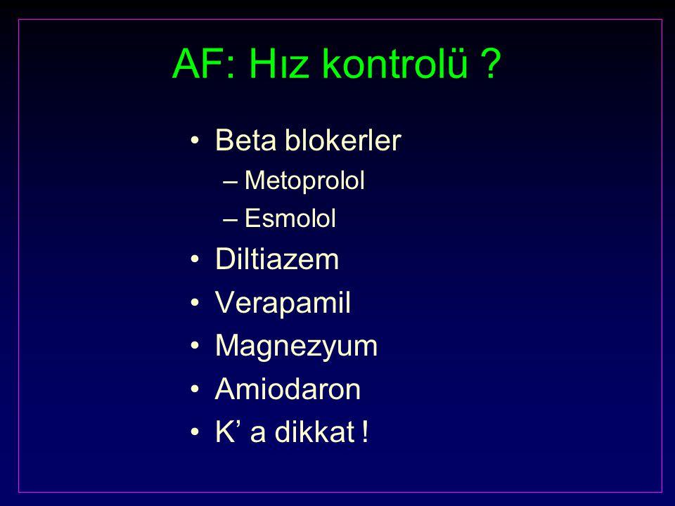 AF: Hız kontrolü ? Beta blokerler –Metoprolol –Esmolol Diltiazem Verapamil Magnezyum Amiodaron K' a dikkat !