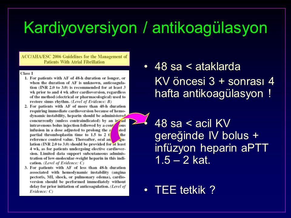 Kardiyoversiyon / antikoagülasyon 48 sa < ataklarda KV öncesi 3 + sonrası 4 hafta antikoagülasyon ! 48 sa < acil KV gereğinde IV bolus + infüzyon hepa