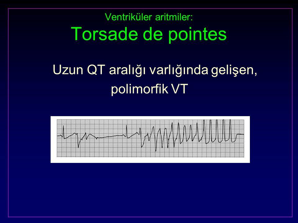 Ventriküler aritmiler: Torsade de pointes Uzun QT aralığı varlığında gelişen, polimorfik VT