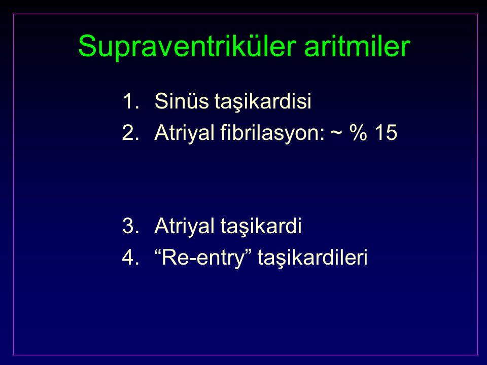 Supraventriküler aritmiler 1.Sinüs taşikardisi 2.Atriyal fibrilasyon: ~ % 15 3.Atriyal taşikardi 4. Re-entry taşikardileri