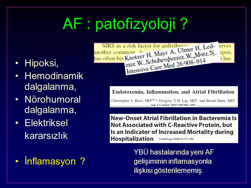 AF : patofizyoloji ? YBÜ hastalarında yeni AF gelişiminin inflamasyonla ilişkisi gösterilememiş. Hipoksi, Hemodinamik dalgalanma, Nörohumoral dalgalan