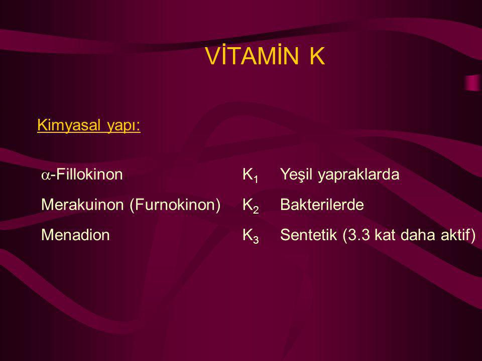 VİTAMİN K Kimyasal yapı:  -Fillokinon K1K1 Yeşil yapraklarda Merakuinon (Furnokinon)K2K2 Bakterilerde MenadionK3K3 Sentetik (3.3 kat daha aktif)