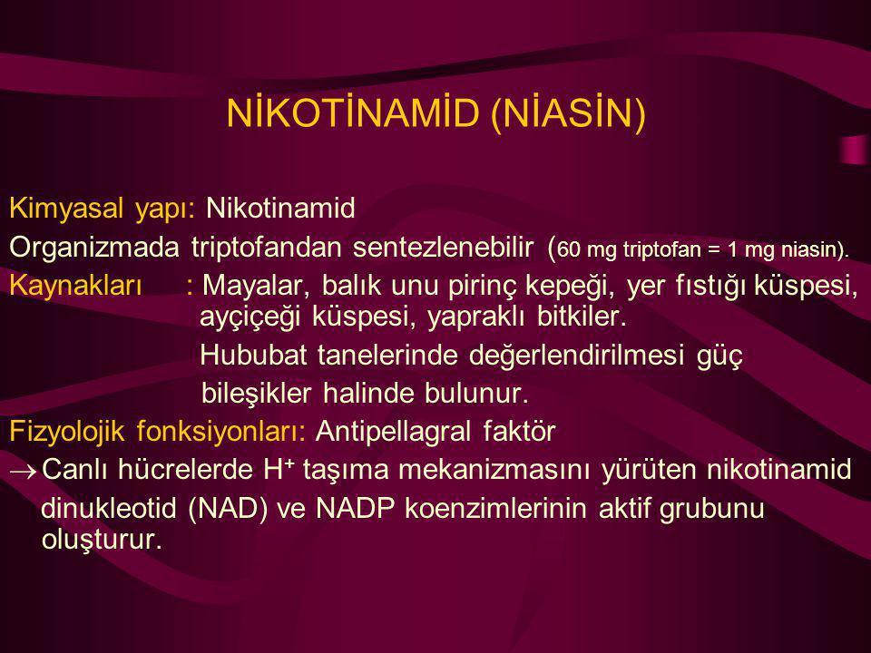 NİKOTİNAMİD (NİASİN) Kimyasal yapı: Nikotinamid Organizmada triptofandan sentezlenebilir ( 60 mg triptofan = 1 mg niasin). Kaynakları : Mayalar, balık