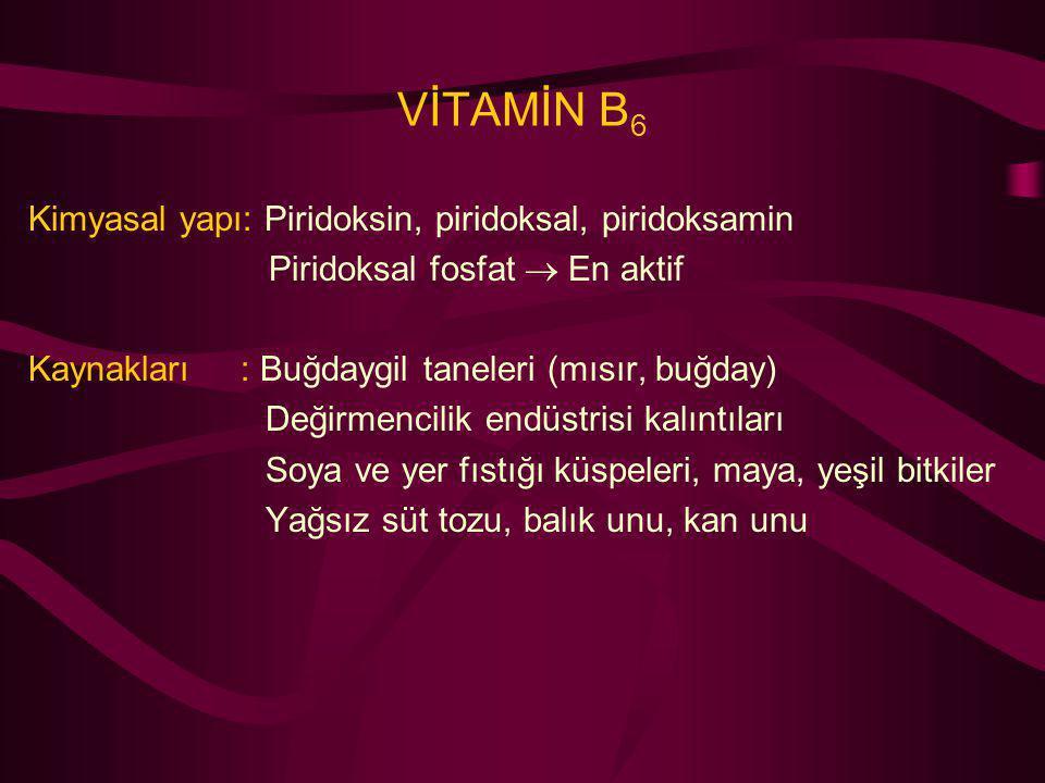 VİTAMİN B 6 Kimyasal yapı: Piridoksin, piridoksal, piridoksamin Piridoksal fosfat  En aktif Kaynakları : Buğdaygil taneleri (mısır, buğday) Değirmenc