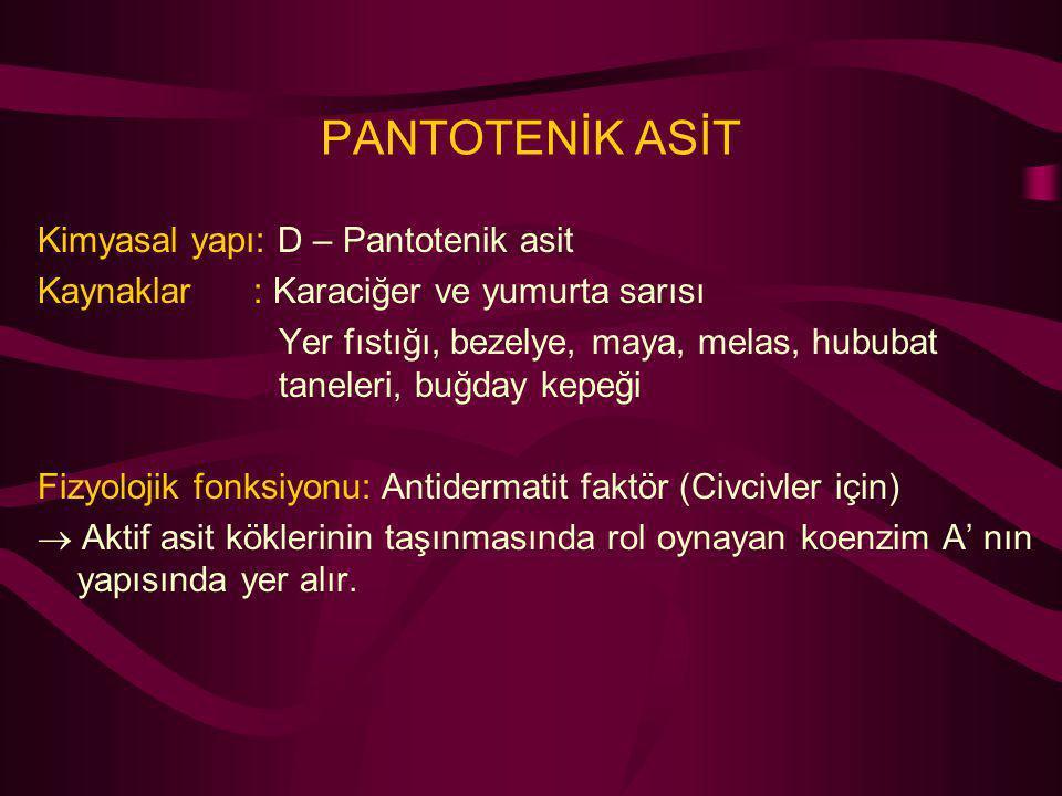 PANTOTENİK ASİT Kimyasal yapı: D – Pantotenik asit Kaynaklar : Karaciğer ve yumurta sarısı Yer fıstığı, bezelye, maya, melas, hububat taneleri, buğday
