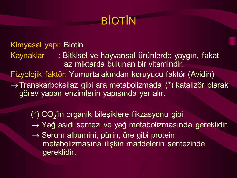 BİOTİN Kimyasal yapı: Biotin Kaynaklar : Bitkisel ve hayvansal ürünlerde yaygın, fakat az miktarda bulunan bir vitamindir. Fizyolojik faktör: Yumurta