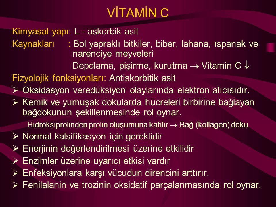 VİTAMİN C Kimyasal yapı: L - askorbik asit Kaynakları : Bol yapraklı bitkiler, biber, lahana, ıspanak ve narenciye meyveleri Depolama, pişirme, kurutm