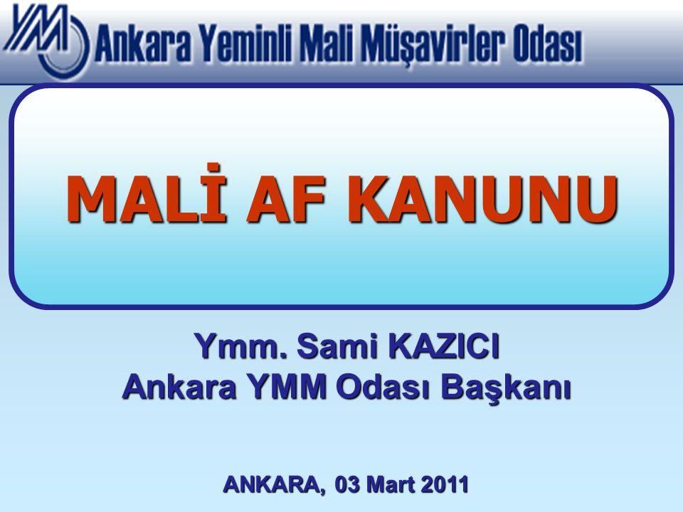 Ymm. Sami KAZICI Ankara YMM Odası Başkanı ANKARA, 03 Mart 2011 MALİ AF KANUNU