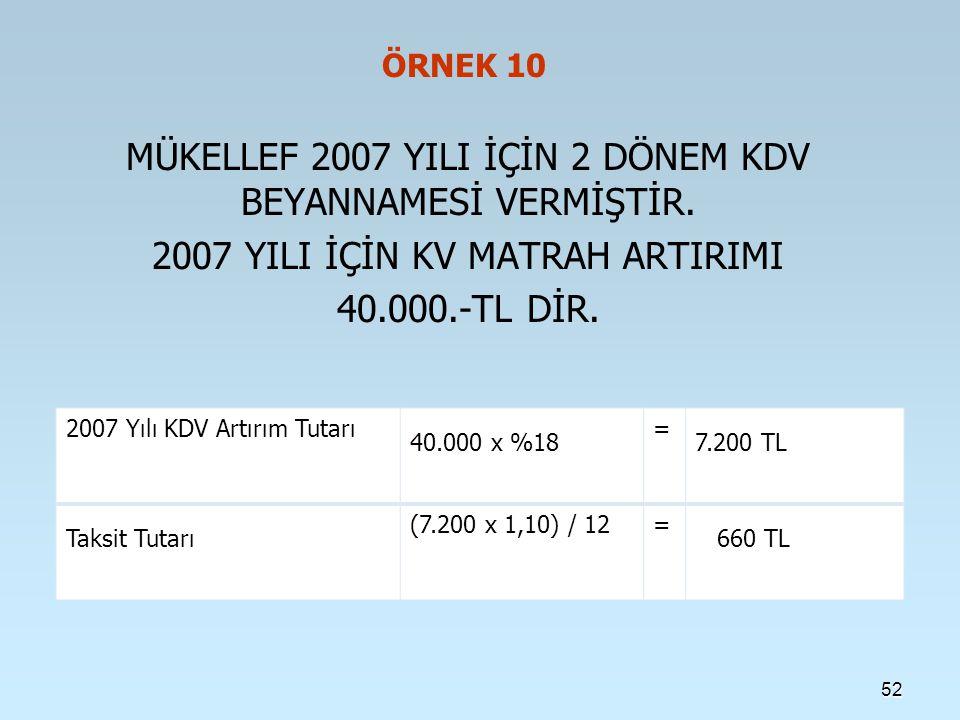 ÖRNEK 10 MÜKELLEF 2007 YILI İÇİN 2 DÖNEM KDV BEYANNAMESİ VERMİŞTİR.
