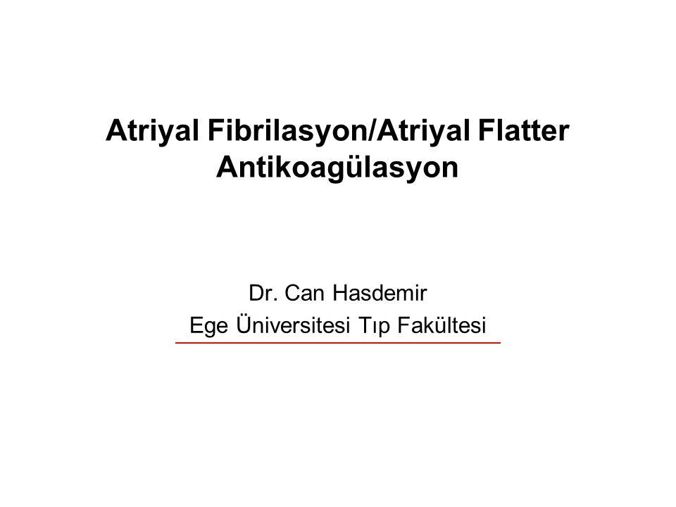 Atriyal Fibrilasyon/Atriyal Flatter Antikoagülasyon Dr. Can Hasdemir Ege Üniversitesi Tıp Fakültesi