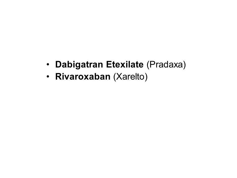 Dabigatran Etexilate (Pradaxa) Rivaroxaban (Xarelto)