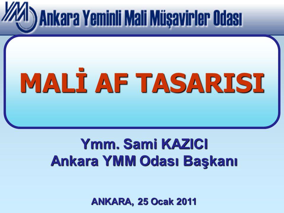 Ymm. Sami KAZICI Ankara YMM Odası Başkanı ANKARA, 25 Ocak 2011 MALİ AF TASARISI