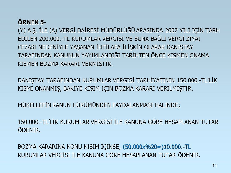 11 ÖRNEK 5- (Y) A.Ş. İLE (A) VERGİ DAİRESİ MÜDÜRLÜĞÜ ARASINDA 2007 YILI İÇİN TARH EDİLEN 200.000.-TL KURUMLAR VERGİSİ VE BUNA BAĞLI VERGİ ZİYAI CEZASI