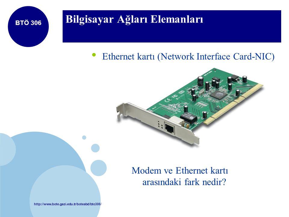 http://www.bote.gazi.edu.tr/boteabd/bto306/ BTÖ 306 Bilgisayar Ağları Elemanları Ethernet kartı (Network Interface Card-NIC) Modem ve Ethernet kartı a