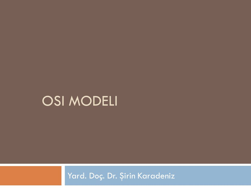 OSI Modeli  Farklı bilgisayarların ve standartların gelişmesi ile sorunların ortaya çıkması nedeniyle  ISO (International Organization for Standardization), OSI (Open Systems Interconnection) modelini 1984'te geliştirdi.