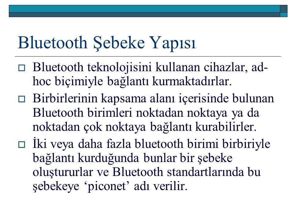 Bluetooth Şebeke Yapısı  Bluetooth teknolojisini kullanan cihazlar, ad- hoc biçimiyle bağlantı kurmaktadırlar.  Birbirlerinin kapsama alanı içerisin