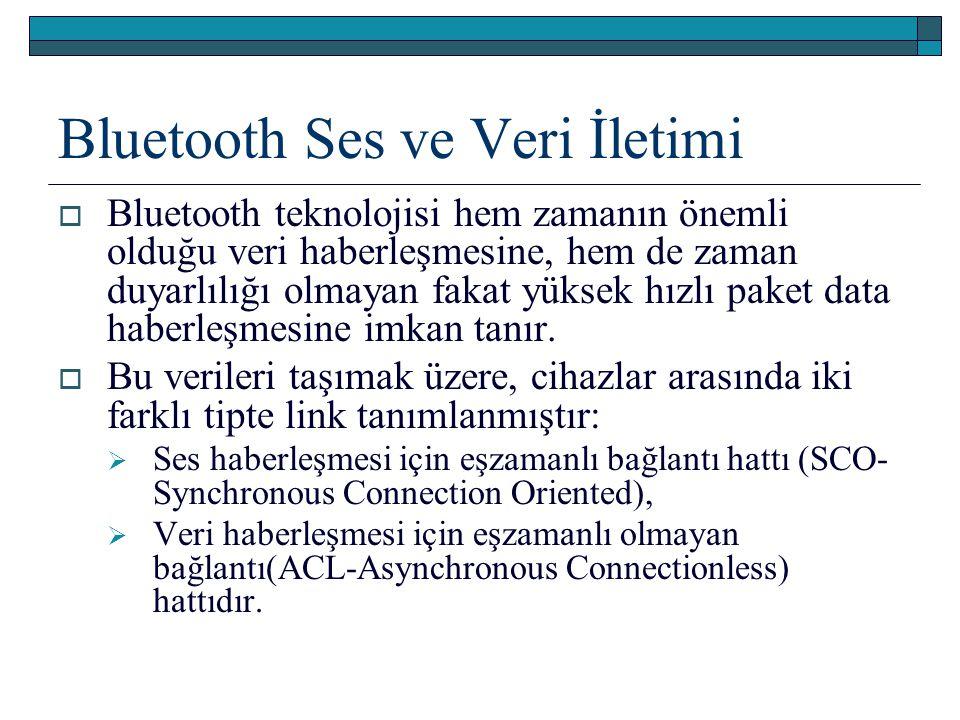 Bluetooth Ses ve Veri İletimi  Bluetooth teknolojisi hem zamanın önemli olduğu veri haberleşmesine, hem de zaman duyarlılığı olmayan fakat yüksek hız
