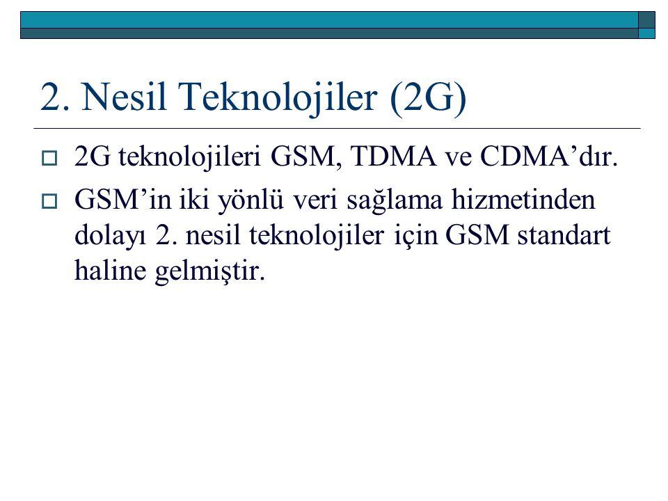 2. Nesil Teknolojiler (2G)  2G teknolojileri GSM, TDMA ve CDMA'dır.  GSM'in iki yönlü veri sağlama hizmetinden dolayı 2. nesil teknolojiler için GSM