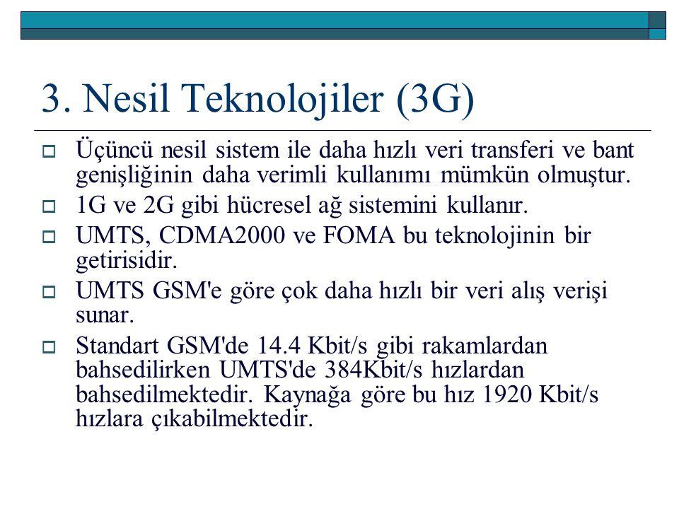 3. Nesil Teknolojiler (3G)  Üçüncü nesil sistem ile daha hızlı veri transferi ve bant genişliğinin daha verimli kullanımı mümkün olmuştur.  1G ve 2G