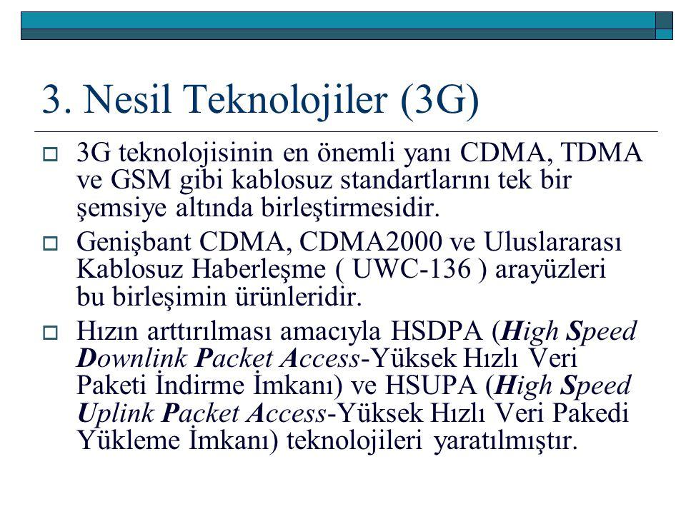 3. Nesil Teknolojiler (3G)  3G teknolojisinin en önemli yanı CDMA, TDMA ve GSM gibi kablosuz standartlarını tek bir şemsiye altında birleştirmesidir.
