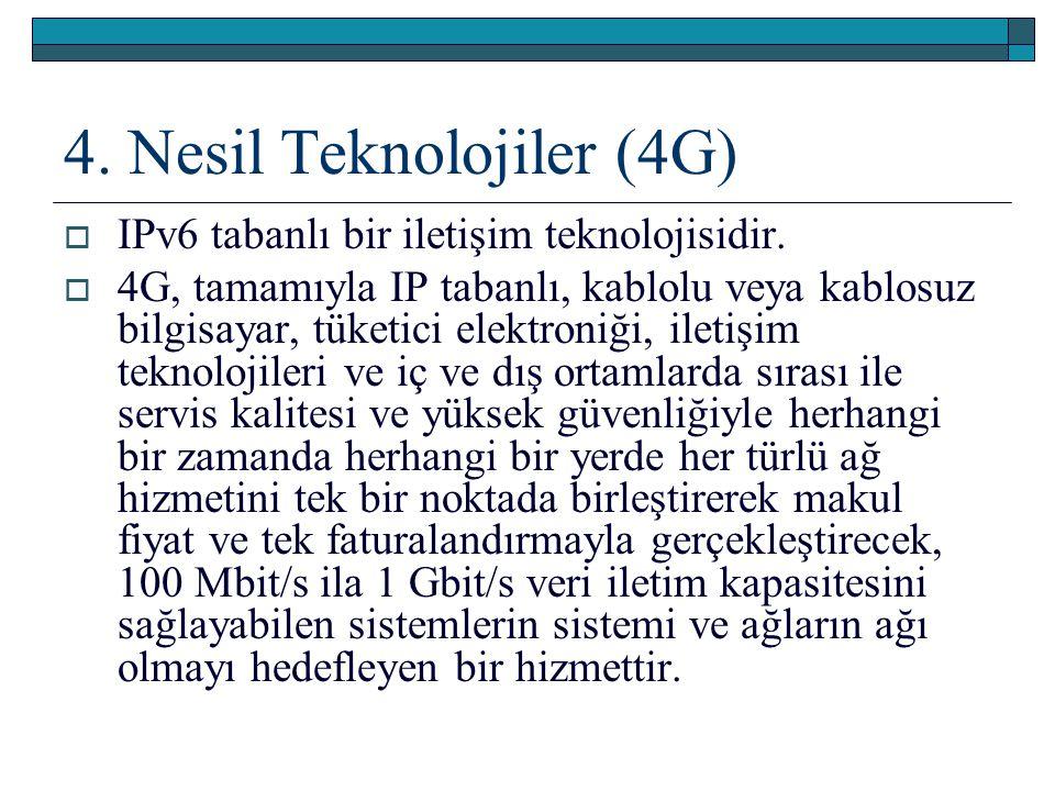 4. Nesil Teknolojiler (4G)  IPv6 tabanlı bir iletişim teknolojisidir.  4G, tamamıyla IP tabanlı, kablolu veya kablosuz bilgisayar, tüketici elektron