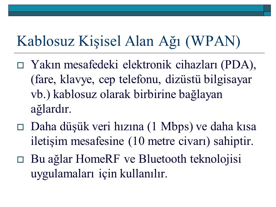 Kablosuz Yerel Alan Ağı (WLAN)  İki yönlü geniş bant veri iletişimi sağlayan, iletim ortamı yerine RF veya Kızılötesi ışınlarını kullanan ve bina, kampüs gibi sınırlı alan içerisinde çalışan iletişim ağlarıdır.