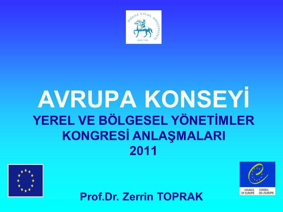 AVRUPA KONSEYİ YEREL VE BÖLGESEL YÖNETİMLER KONGRESİ ANLAŞMALARI 2011 Prof.Dr. Zerrin TOPRAK