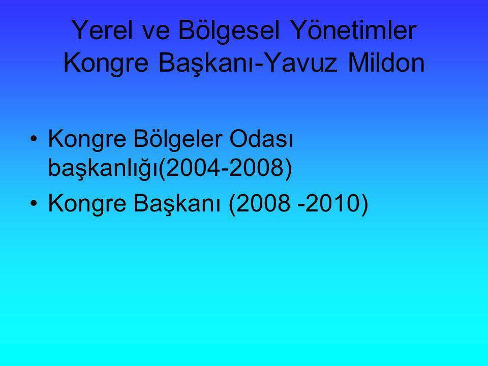 Yerel ve Bölgesel Yönetimler Kongre Başkanı-Yavuz Mildon Kongre Bölgeler Odası başkanlığı(2004-2008) Kongre Başkanı (2008 -2010)