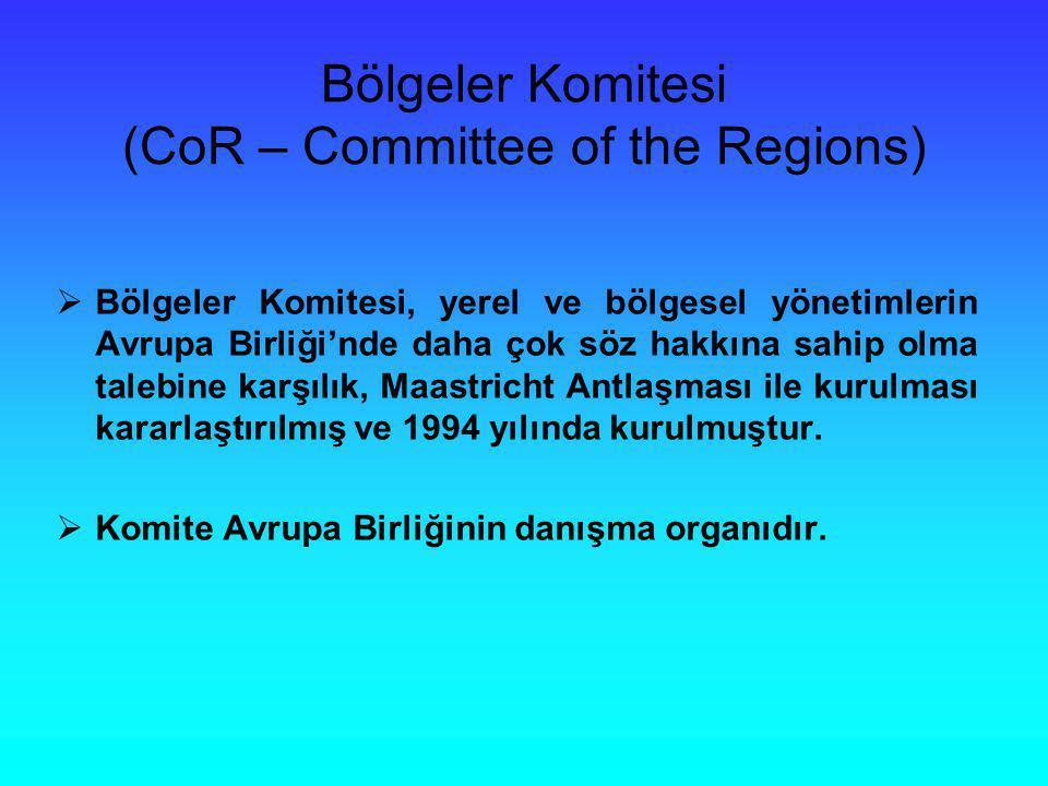 Bölgeler Komitesi (CoR – Committee of the Regions)  Bölgeler Komitesi, yerel ve bölgesel yönetimlerin Avrupa Birliği'nde daha çok söz hakkına sahip o