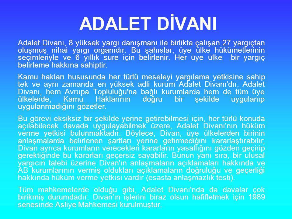 ADALET DİVANI Adalet Divanı, 8 yüksek yargı danışmanı ile birlikte çalışan 27 yargıçtan oluşmuş nihai yargı organıdır. Bu şahıslar, üye ülke hükümetle