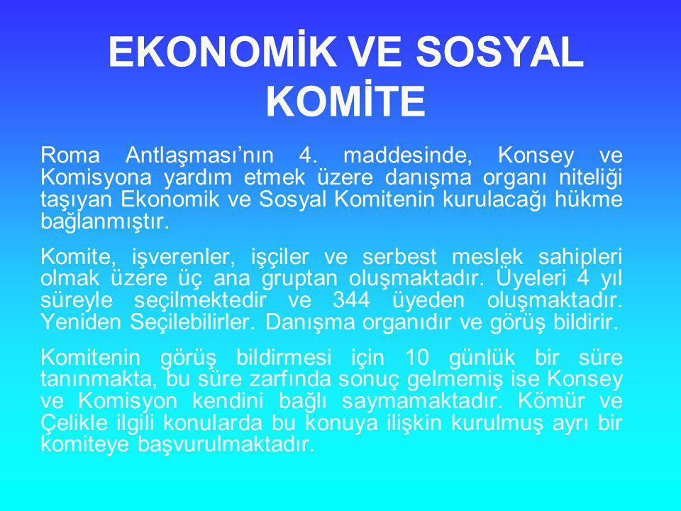 EKONOMİK VE SOSYAL KOMİTE Roma Antlaşması'nın 4. maddesinde, Konsey ve Komisyona yardım etmek üzere danışma organı niteliği taşıyan Ekonomik ve Sosyal