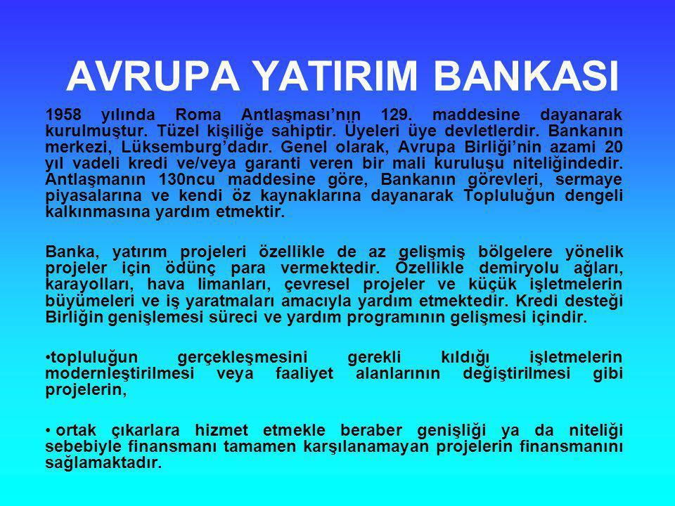 AVRUPA YATIRIM BANKASI 1958 yılında Roma Antlaşması'nın 129. maddesine dayanarak kurulmuştur. Tüzel kişiliğe sahiptir. Üyeleri üye devletlerdir. Banka