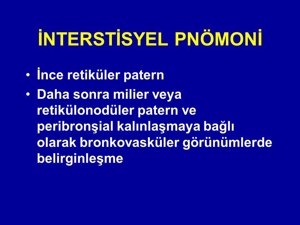 İnce retiküler patern Daha sonra milier veya retikülonodüler patern ve peribronşial kalınlaşmaya bağlı olarak bronkovasküler görünümlerde belirginleşm
