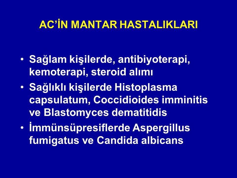AC'İN MANTAR HASTALIKLARI Sağlam kişilerde, antibiyoterapi, kemoterapi, steroid alımı Sağlıklı kişilerde Histoplasma capsulatum, Coccidioides imminiti