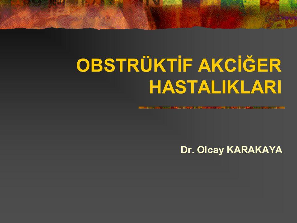 OBSTRÜKTİF AKCİĞER HASTALIKLARI Dr. Olcay KARAKAYA