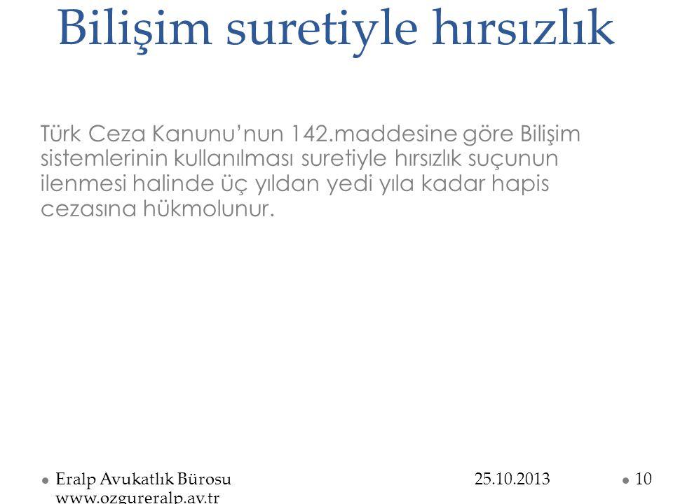 Bilişim suretiyle hırsızlık Türk Ceza Kanunu'nun 142.maddesine göre Bilişim sistemlerinin kullanılması suretiyle hırsızlık suçunun ilenmesi halinde üç